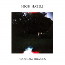 High Hazels – Hearts Are Breaking